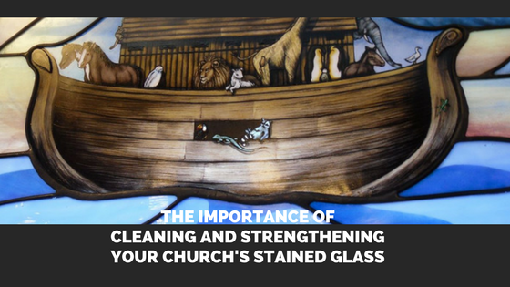 The Importance of Cleaning and Strengthening Your Church's Stained Glass