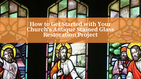 How to Get Started with Your Church's Antique Stained Glass Restoration Project